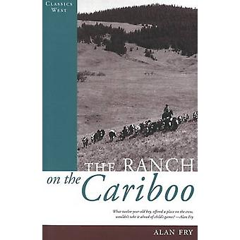 The Ranch on the Cariboo by Alan Fry - 9781926741000 Book