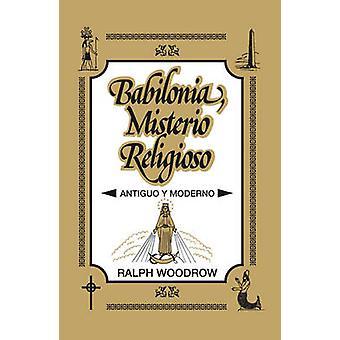 Babilonia - Misterio Religioso - Antiguo y Moderno by Ralph Woodrow -