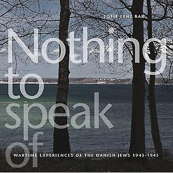 Nothing to Speak of - Wartime Experiences of the Danish Jews 1943-1945