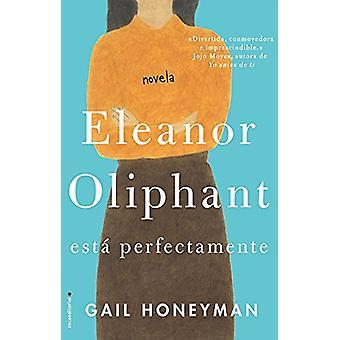 Eleanor Oliphant Esta Perfectamente by Gail Honeyman - 9788416700745