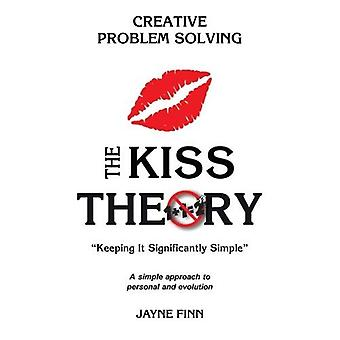 The Kiss Theory: Creative Problem Solving: Keep It Strategically Simple