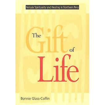 The Gift of Life - Female Spirituality and Healing in Northern Peru by