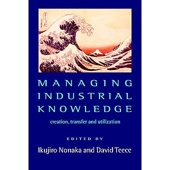 Managing Industrial Knowledge New Perspectives on KnowledgeBased Firms by Nonaka & Ikujiro