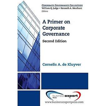 A Primer on Corporate Governance Second Edition by de Kluyver & Cornelis A.