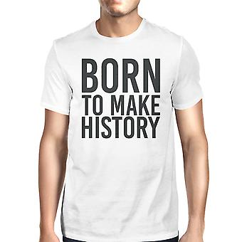Born To Make History Unisex White T-shirt Cute Short Sleeve T-shirt