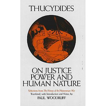 "On Justice Power and Human Nature: Selections from 'The History of the Peloponnesian War': Essence of Thucydides' ""History of the Peloponnesian ... 'History of the Peloponnesian War' (Paperback) by Thucydides Woodruff Paul Woodruff Paul"