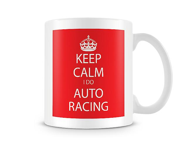 Keep Calm I Do Auto Racing Printed Mug