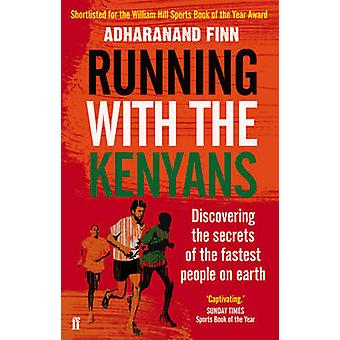 Running with the Kenyans - Discovering the Secrets of the Fastest Peop