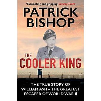 The Cooler King - The True Story of William Ash - The Greatest Escaper