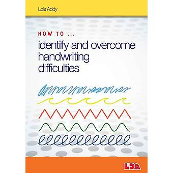 How to Identify and Overcome Handwriting Difficulties by Lois Addy -