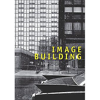 Image Building - How Photography Transforms Architecture by Therese Li