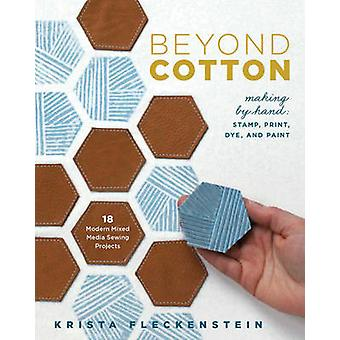 Beyond Cotton - Making by Hand - Stamp - Print - Dye and Paint by Krist