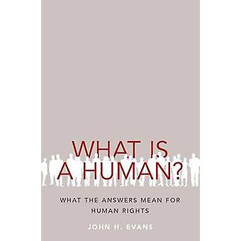 What is a Human? - What the Answers Mean for Human Rights by John H. E