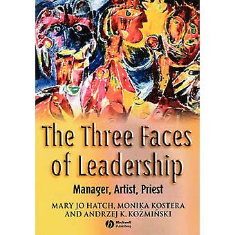 The Three Faces of Leadership - Manager - Artist - Priest by Mary Jo H