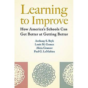 Learning to Improve - How America's Schools Can Get Better at Getting