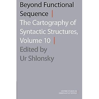 Beyond Functional Sequence: The Cartography of Syntactic Structures, Volume 10 (Oxford Studies in Comparative...