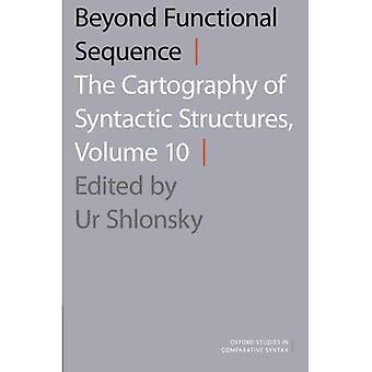 Au-delà des séquences fonctionnelles: La cartographie des Structures syntaxiques, Volume 10 (Oxford Studies in Comparative...