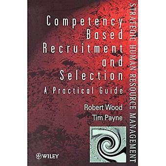 CompetencyBased rekrytering och urval: en praktisk Guide (strategisk Human Resource Management)