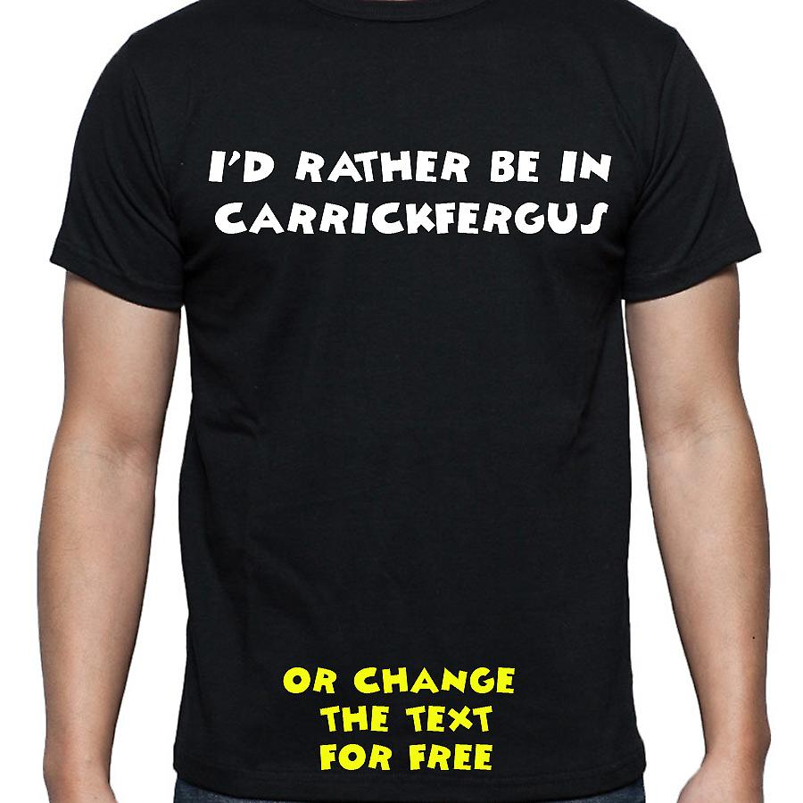 I'd Rather Be In Carrickfergus Black Hand Printed T shirt