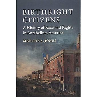 Birthright Citizens: A History of Race and Rights� in Antebellum America (Studies in Legal History)
