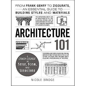 Arkitektur 101: Fra Frank Gehry at opdele Ogees, en uundværlig Guide til Building stilarter og materialer (Adams...