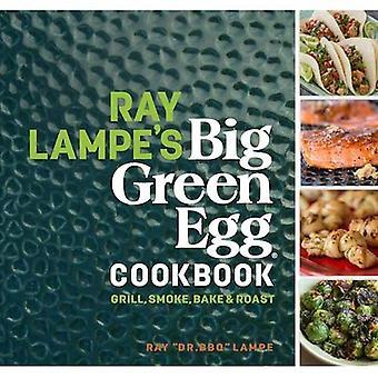Ray Lampes Big Green Egg Kochbuch: Grill, Rauchen, backen & braten