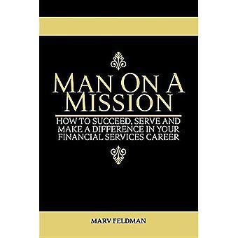 Uomo in una missione: come avere successo, servire e fare la differenza nella tua carriera di servizi finanziari