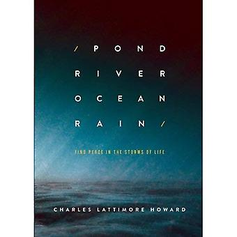 Pond River Ocean Rain: Find Peace in the Storms of Life