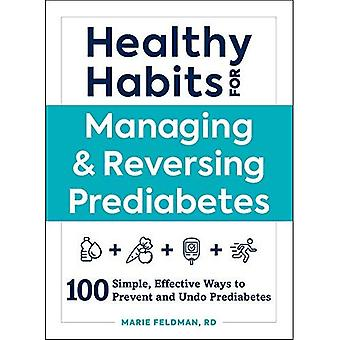Healthy Habits for Managing� & Reversing Prediabetes: 100 Simple, Effective Ways to Prevent and Undo Prediabetes (Healthy Habits)