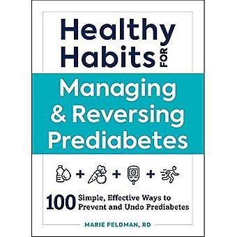 Des habitudes saines pour gérer & inversant prédiabète: 100 façons simples et efficaces pour prévenir et annuler le prédiabète (saine)
