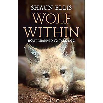 Vargen inom: Hur jag lärde mig att prata hund. Shaun Ellis