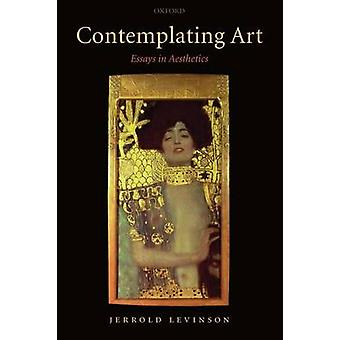 Contemplating Art Essays in Aesthetics by Levinson & Jerrold
