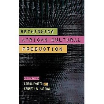 Rethinking African Cultural Production by Harrow & Kenneth W