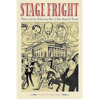 Stage Fright Politics and the Performing Arts in Late Imperial Russia by Du Quenoy & Paul