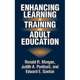 Enhancing Learning in Training and Adult Education by Morgan & Ronald R.