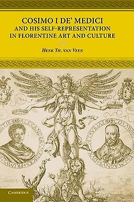 Cosimo I de Medici and His SelfRepresentation in Florentine Art and Culture by Van Veen & Henk Th