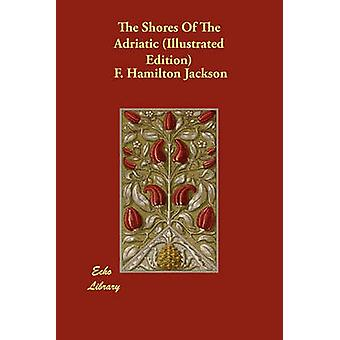 The Shores Of The Adriatic Illustrated Edition by Jackson & F. Hamilton