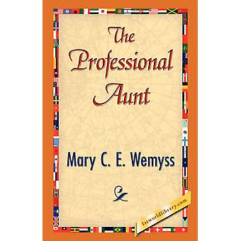 The Professional Aunt by Wemyss & Mary C. E.