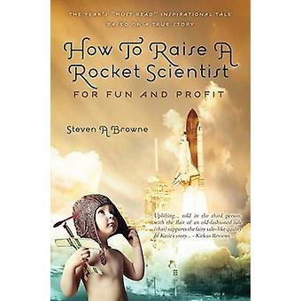 Wie eine Raketenwissenschaftler für Spaß und Profit von Browne & Steven A. erhöhen