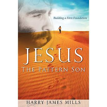 JESUS The Pattern Son by Mills & Harry & James