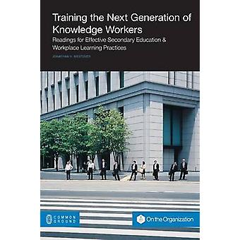Training the Next Generation of Knowledge Workers Readings for Effective Secondary Education  Workplace Learning Practices by Westover & Jonathan H.