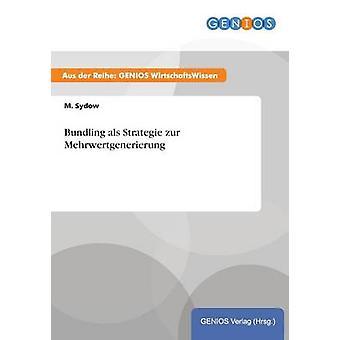 Bundling als Strategie zur Mehrwertgenerierung by Sydow & M.