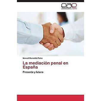 La Mediacion Penal En Espana by Benedito Palos Manuel