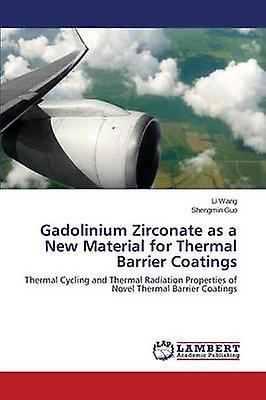 Gadolinium Zirconate as a nouveau Material for Thermal Barrier Coatings by Wang Li