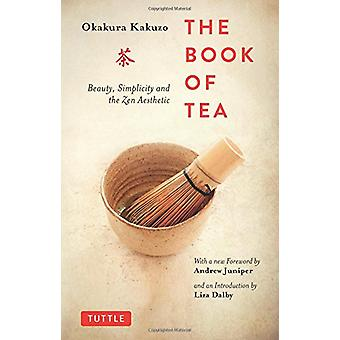 Book of Tea - Beauty - Simplicity and the Zen Aesthetic by Book of Tea