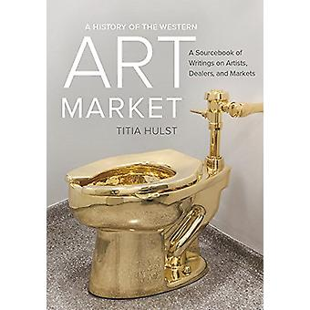 A History of the Western Art Market - A Sourcebook of Writings on Arti