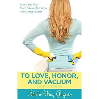 To Love - Honor - and Vacuum - When You Feel More Like a Maid Than a W