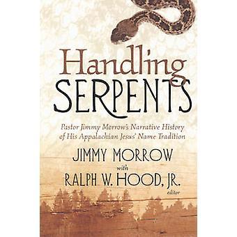 Handling Serpents - Pastor Jimmy by Jimmy Morrow - Ralph W. Jr. Hood -