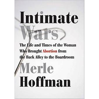 Intimate Wars - The Life and Times of the Woman Who Brought Abortion f