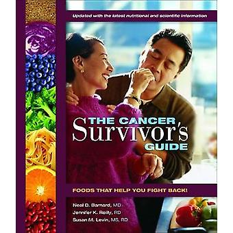 The Cancer Survivor's Guide - Foods That Help You Fight Back by Neal D